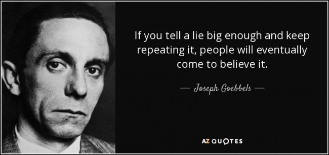 quote-if-you-tell-a-lie-big-enough-and-keep-repeating-it-people-will-eventually-come-to-believe-joseph-goebbels- qanon mantra